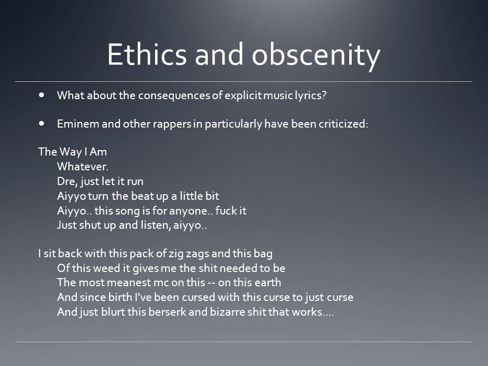 Ethics and obscenity What about the consequences of explicit music lyrics.