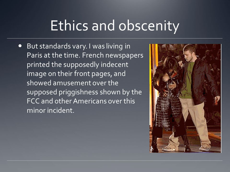 Ethics and obscenity But standards vary. I was living in Paris at the time.