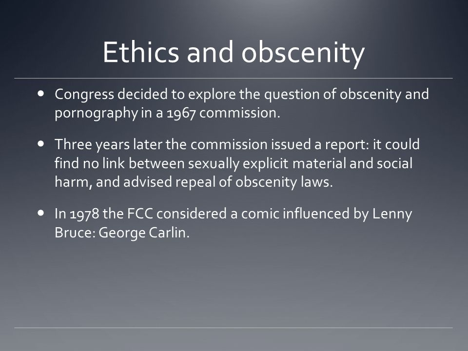 Ethics and obscenity Congress decided to explore the question of obscenity and pornography in a 1967 commission.
