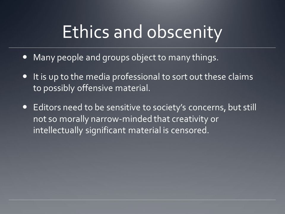 Ethics and obscenity Many people and groups object to many things.