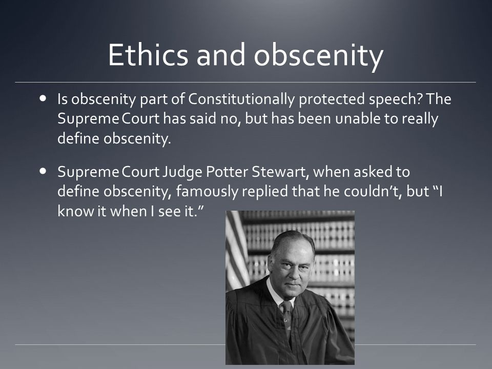 Ethics and obscenity Is obscenity part of Constitutionally protected speech.