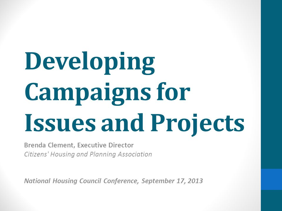 Developing Campaigns for Issues and Projects Brenda Clement, Executive Director Citizens Housing and Planning Association National Housing Council Conference, September 17, 2013
