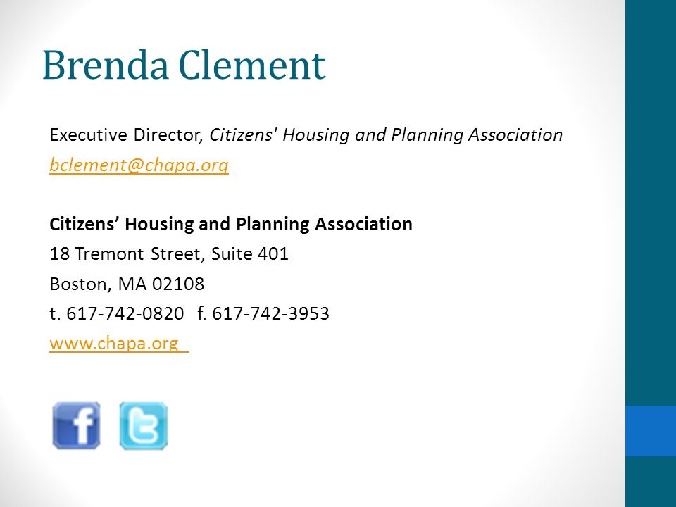 Brenda Clement Executive Director, Citizens Housing and Planning Association bclement@chapa.org Citizens' Housing and Planning Association 18 Tremont Street, Suite 401 Boston, MA 02108 t.