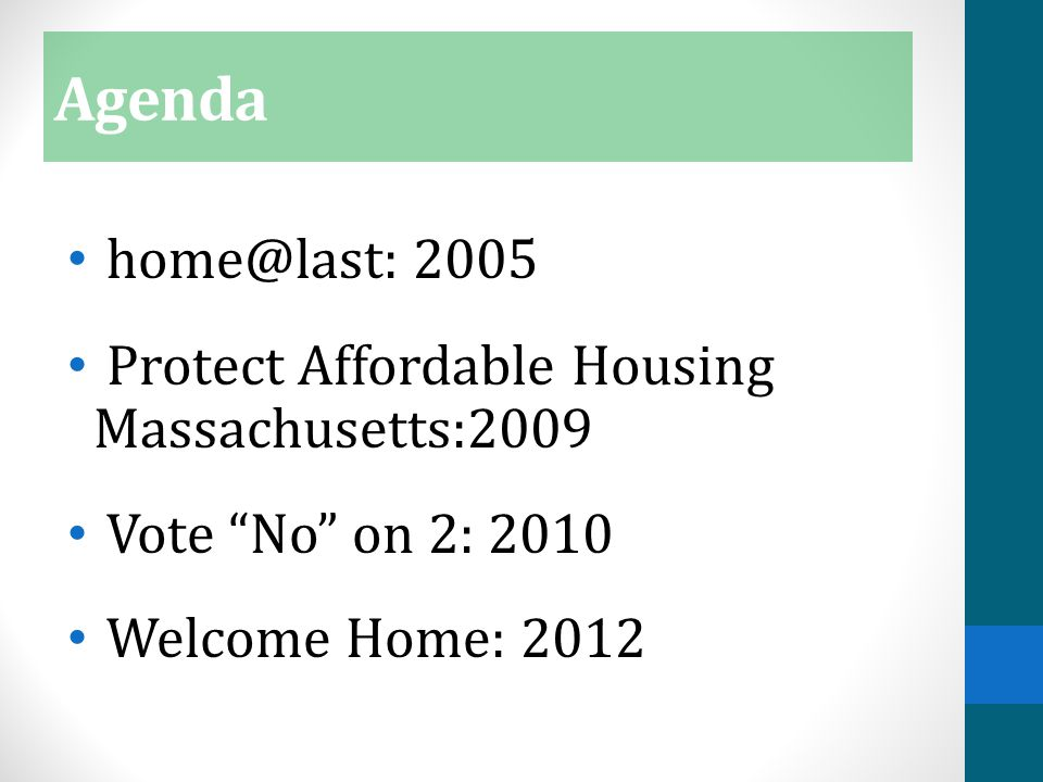 Agenda home@last: 2005 Protect Affordable Housing Massachusetts:2009 Vote No on 2: 2010 Welcome Home: 2012