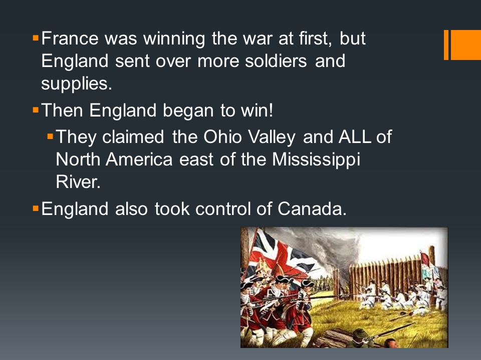  France was winning the war at first, but England sent over more soldiers and supplies.