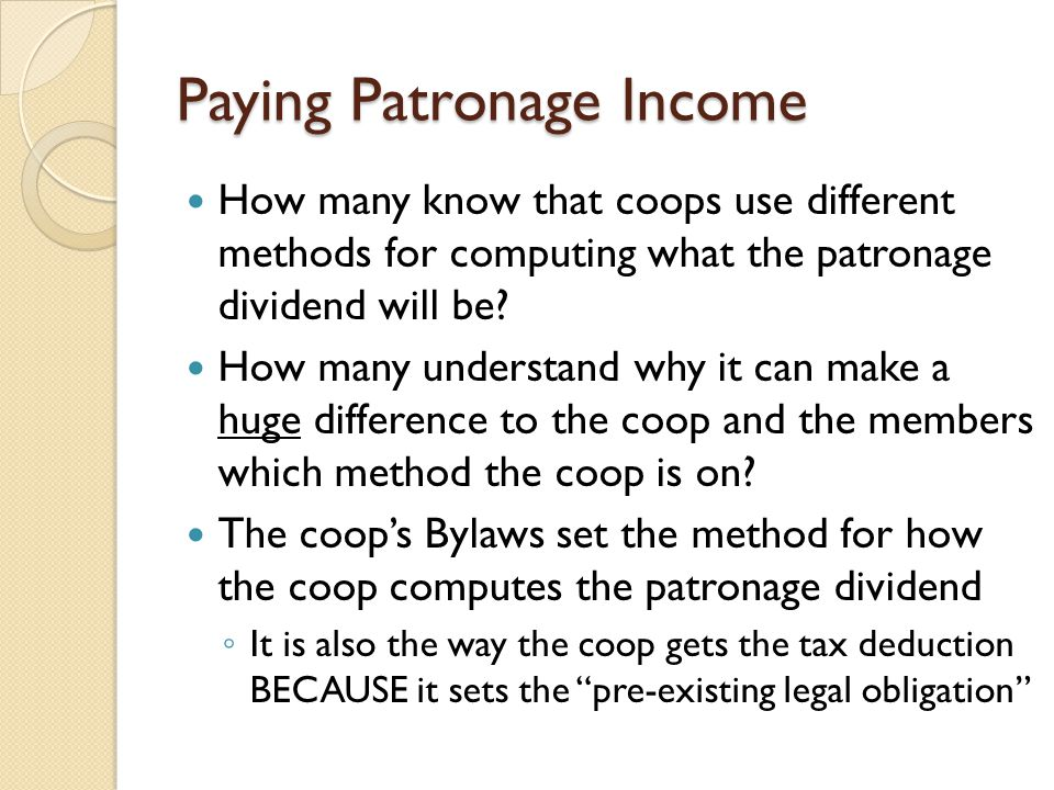 Paying Patronage Income How many know that coops use different methods for computing what the patronage dividend will be? How many understand why it c