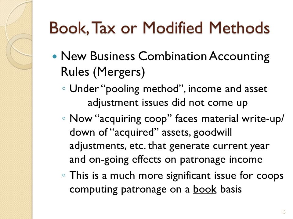 "Book, Tax or Modified Methods New Business Combination Accounting Rules (Mergers) ◦ Under ""pooling method"", income and asset adjustment issues did not"