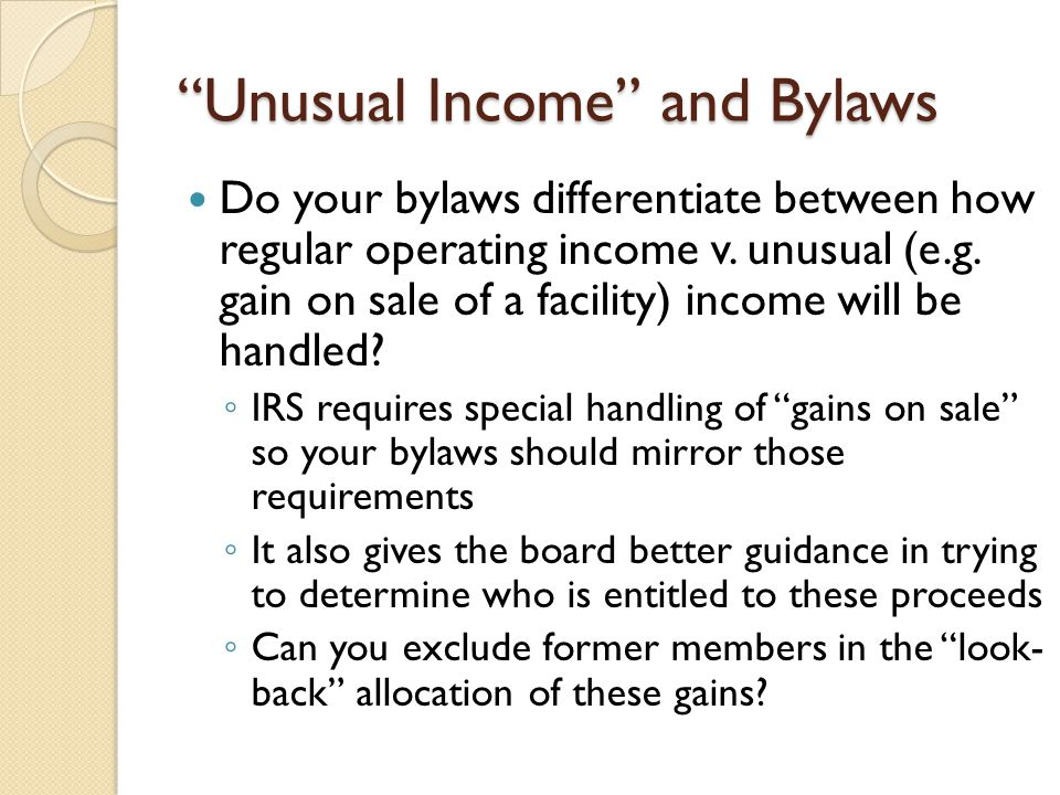 """Unusual Income"" and Bylaws Do your bylaws differentiate between how regular operating income v. unusual (e.g. gain on sale of a facility) income will"