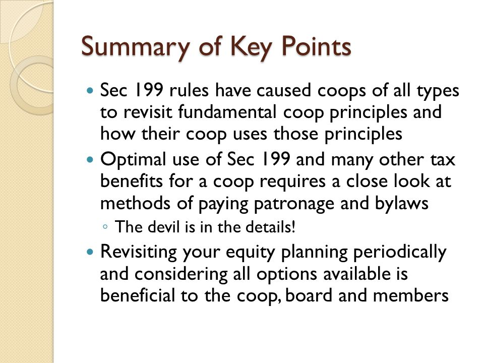 Summary of Key Points Sec 199 rules have caused coops of all types to revisit fundamental coop principles and how their coop uses those principles Opt