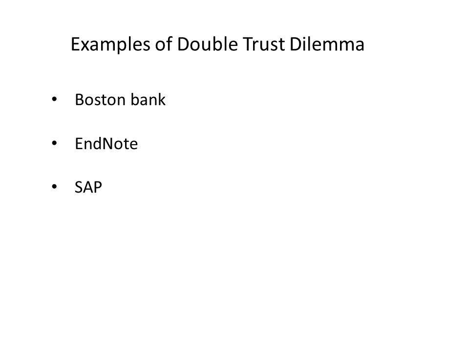 Examples of Double Trust Dilemma Boston bank EndNote SAP