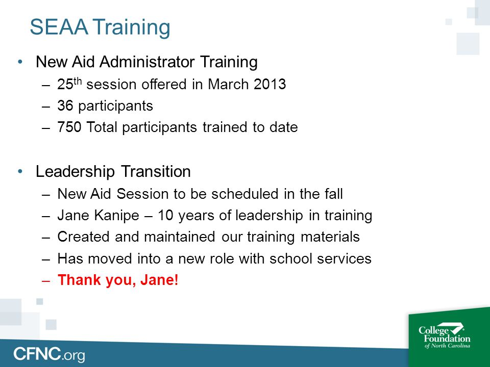 SEAA Training New Aid Administrator Training –25 th session offered in March 2013 –36 participants –750 Total participants trained to date Leadership