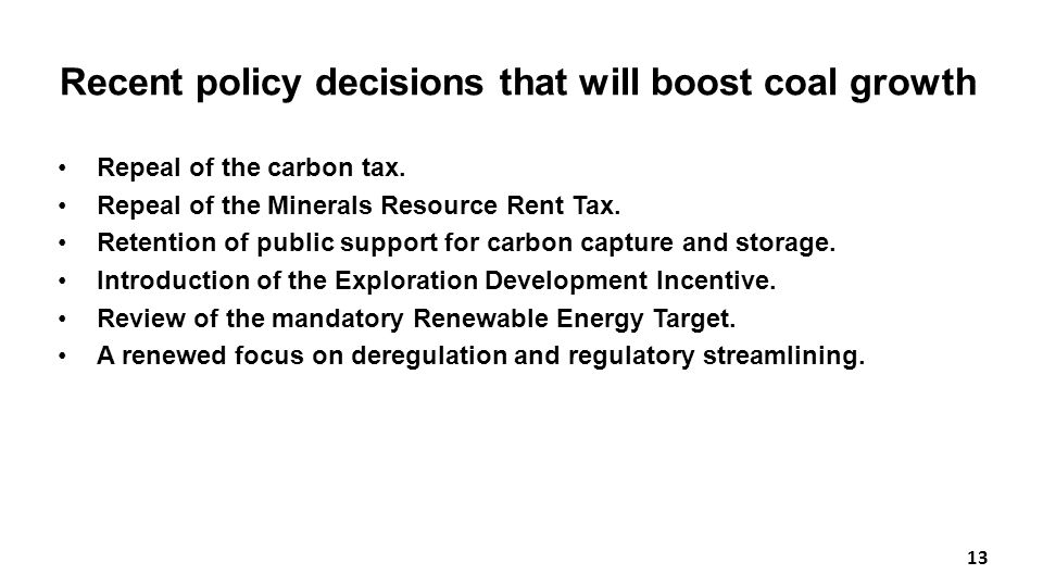 Recent policy decisions that will boost coal growth Repeal of the carbon tax.