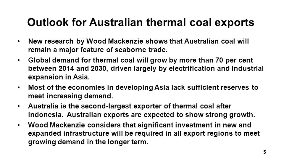 Outlook for Australian thermal coal exports New research by Wood Mackenzie shows that Australian coal will remain a major feature of seaborne trade.