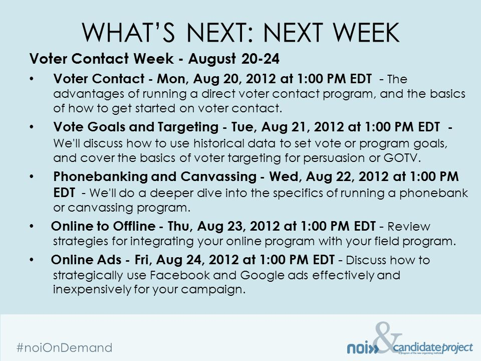 & #noiOnDemand WHAT'S NEXT: NEXT WEEK Voter Contact Week - August 20-24 Voter Contact - Mon, Aug 20, 2012 at 1:00 PM EDT - The advantages of running a