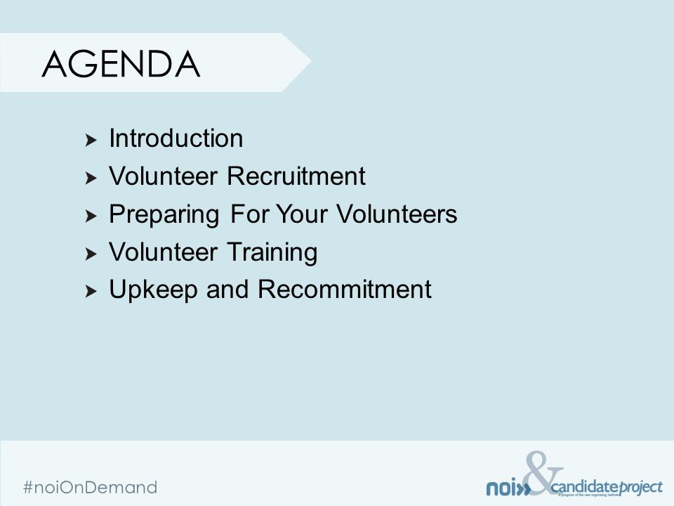 & #noiOnDemand AGENDA Introduction Volunteer Recruitment Preparing For Your Volunteers Volunteer Training Upkeep and Recommitment