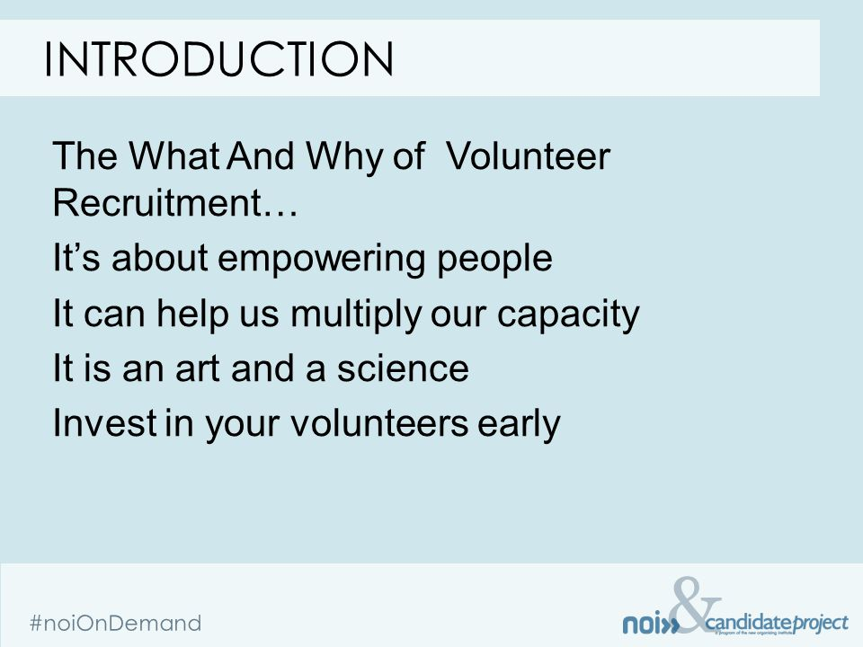 & #noiOnDemand The What And Why of Volunteer Recruitment… It's about empowering people It can help us multiply our capacity It is an art and a science