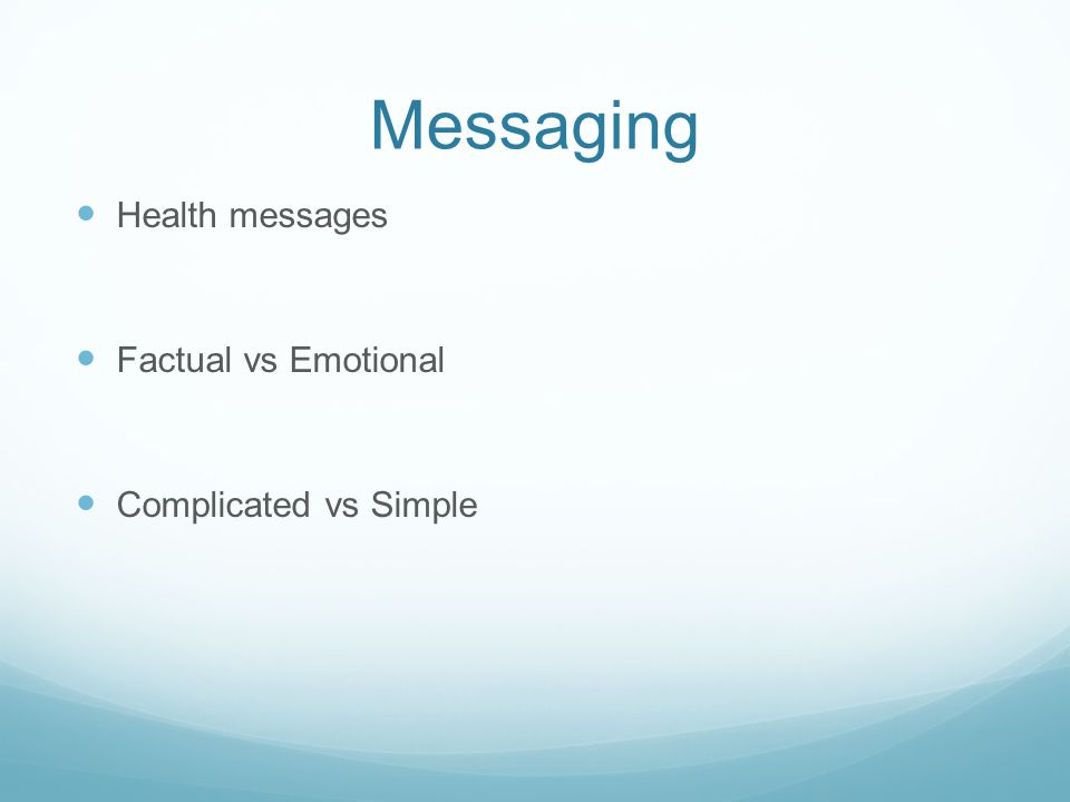 Health messages Factual vs Emotional Complicated vs Simple