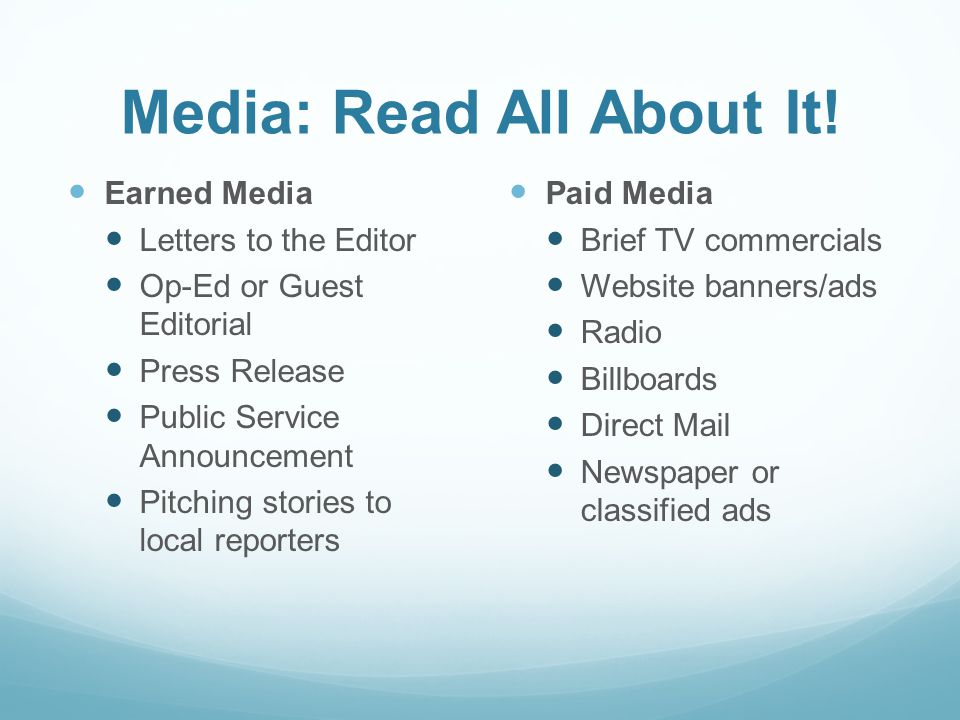 Media: Read All About It! Earned Media Letters to the Editor Op-Ed or Guest Editorial Press Release Public Service Announcement Pitching stories to lo