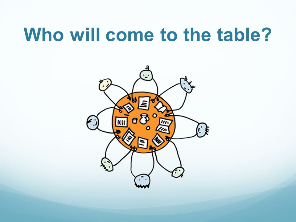Who will come to the table?