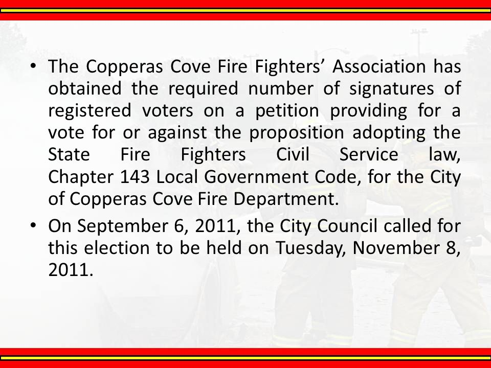 The Copperas Cove Fire Fighters' Association has obtained the required number of signatures of registered voters on a petition providing for a vote fo