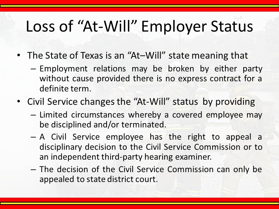 """The State of Texas is an """"At–Will"""" state meaning that – Employment relations may be broken by either party without cause provided there is no express"""