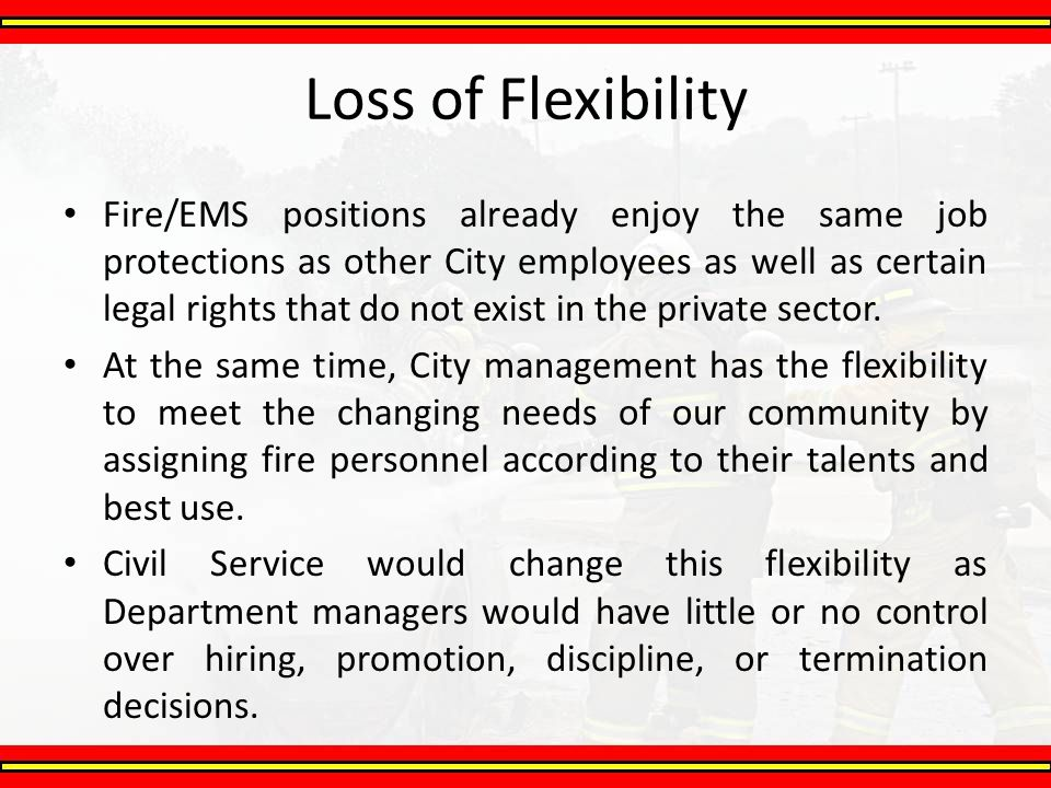 Fire/EMS positions already enjoy the same job protections as other City employees as well as certain legal rights that do not exist in the private sec