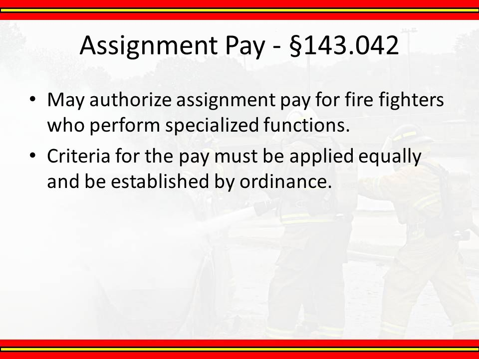 May authorize assignment pay for fire fighters who perform specialized functions. Criteria for the pay must be applied equally and be established by o