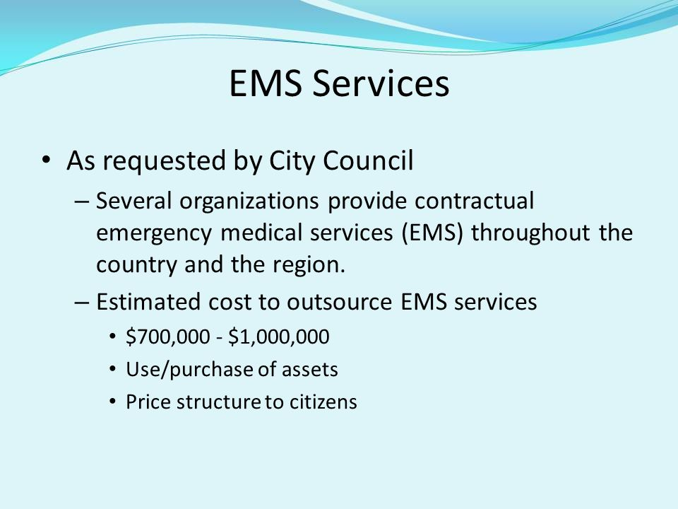EMS Services As requested by City Council – Several organizations provide contractual emergency medical services (EMS) throughout the country and the