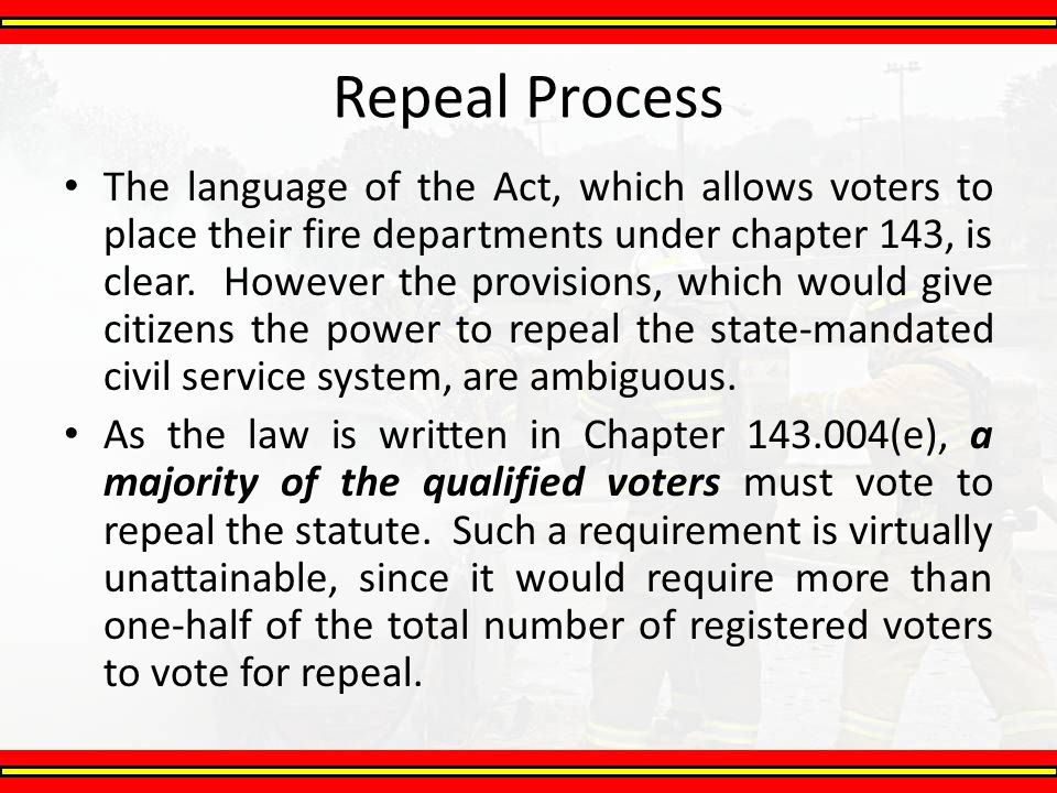 Repeal Process The language of the Act, which allows voters to place their fire departments under chapter 143, is clear. However the provisions, which