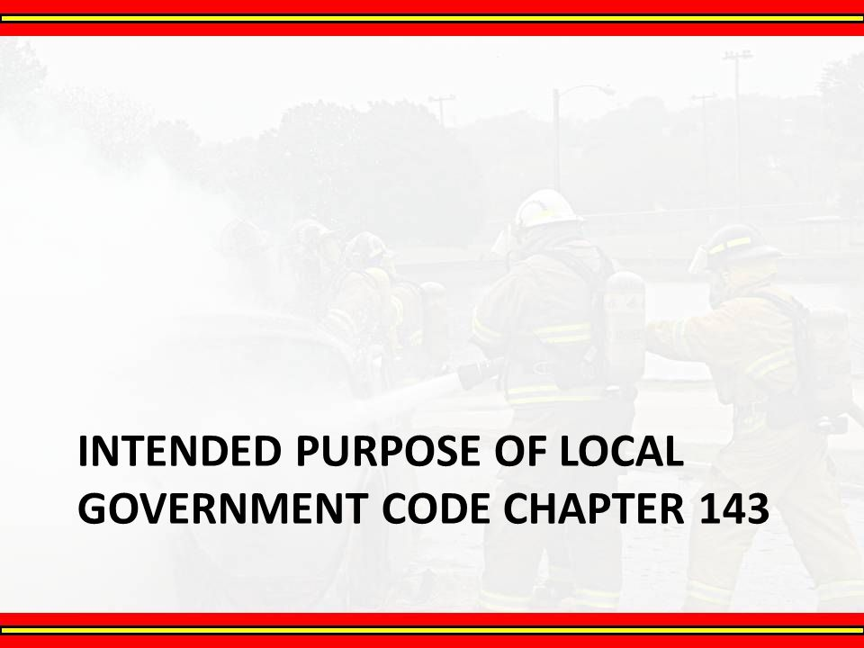 INTENDED PURPOSE OF LOCAL GOVERNMENT CODE CHAPTER 143