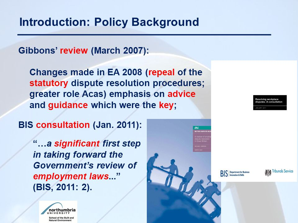 Gibbons' review (March 2007): Changes made in EA 2008 (repeal of the statutory dispute resolution procedures; greater role Acas) emphasis on advice an
