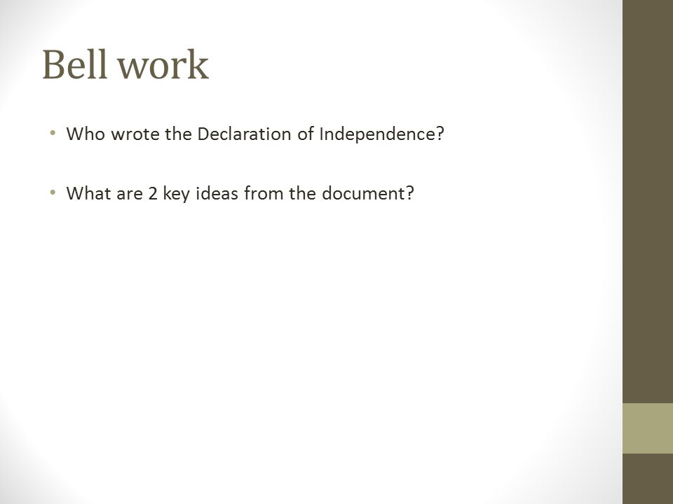 Bell work Who wrote the Declaration of Independence? What are 2 key ideas from the document?