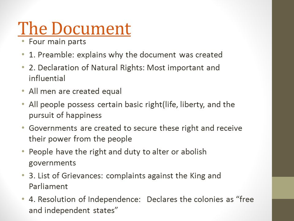 The Document Four main parts 1. Preamble: explains why the document was created 2. Declaration of Natural Rights: Most important and influential All m