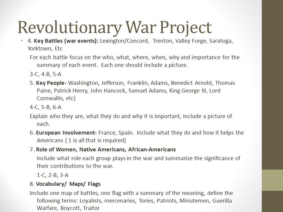 Revolutionary War Project 4. Key Battles (war events): Lexington/Concord, Trenton, Valley Forge, Saratoga, Yorktown, Etc For each battle focus on the