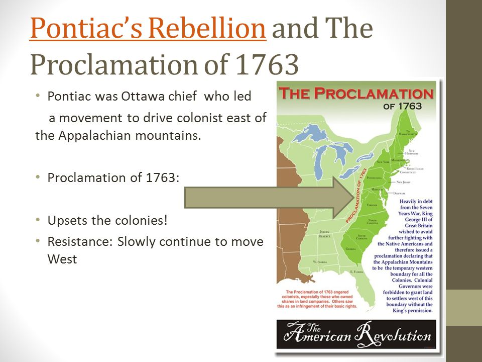 Pontiac's RebellionPontiac's Rebellion and The Proclamation of 1763 Pontiac was Ottawa chief who led a movement to drive colonist east of the Appalach
