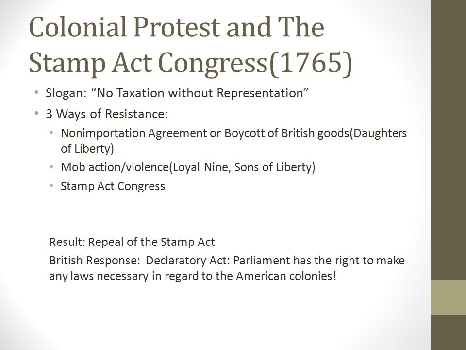"Colonial Protest and The Stamp Act Congress(1765) Slogan: ""No Taxation without Representation"" 3 Ways of Resistance: Nonimportation Agreement or Boyco"