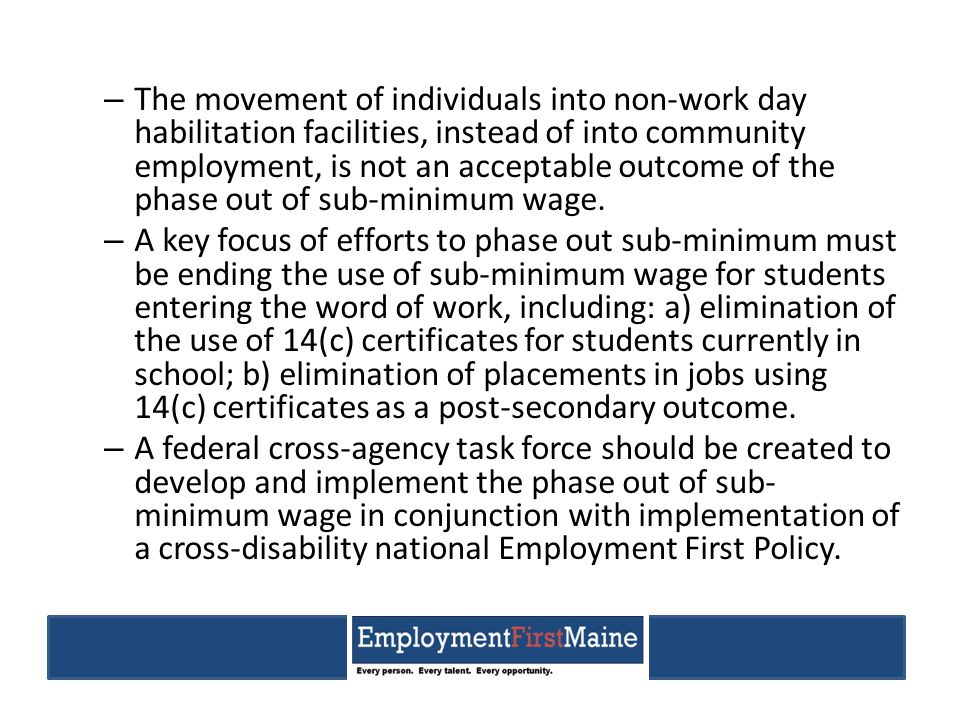 Examples of appropriate policies supporting Employment First include, but are not limited to, the following: All service providers and employers will presume employability of individuals with disabilities.