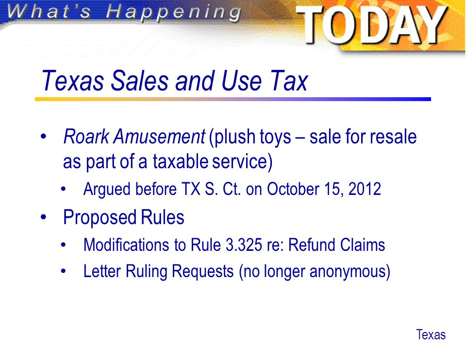 Texas Sales and Use Tax Roark Amusement (plush toys – sale for resale as part of a taxable service) Argued before TX S.