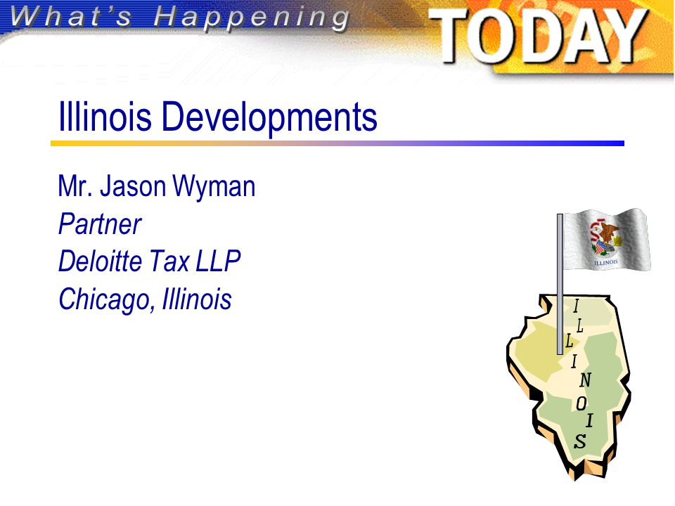 Illinois Developments Mr. Jason Wyman Partner Deloitte Tax LLP Chicago, Illinois