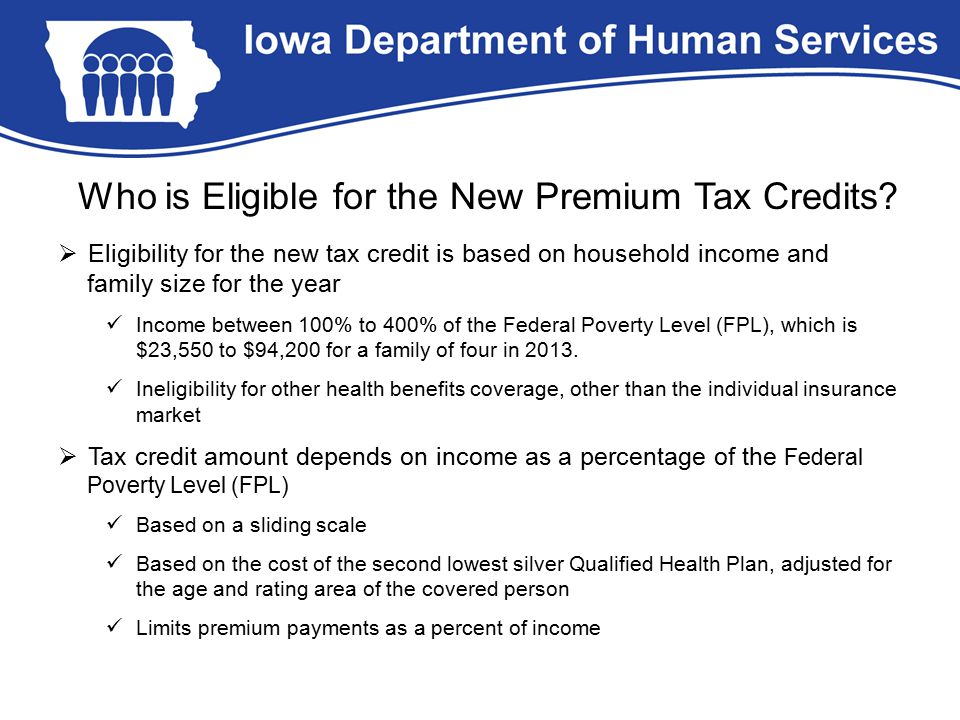 Who is Eligible for the New Premium Tax Credits?  Eligibility for the new tax credit is based on household income and family size for the year Income
