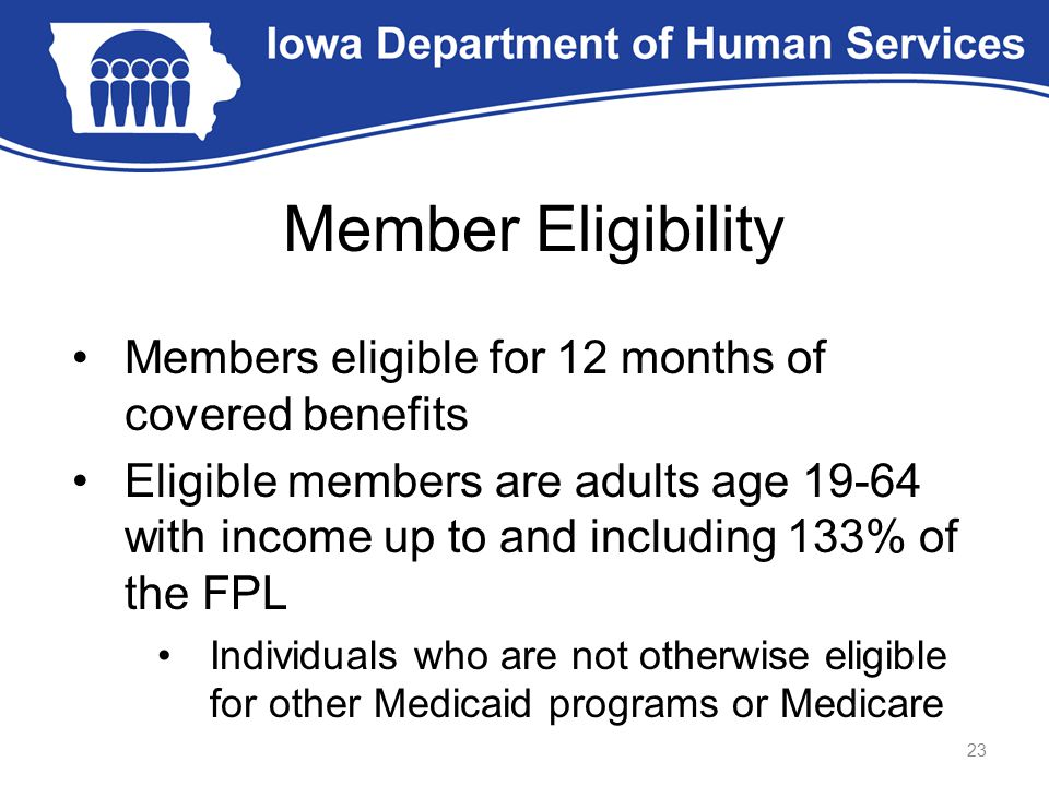 Member Eligibility Members eligible for 12 months of covered benefits Eligible members are adults age 19-64 with income up to and including 133% of th