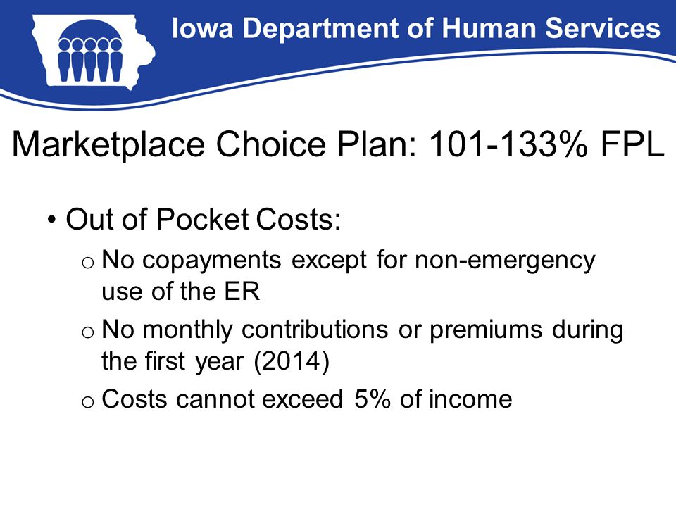 Out of Pocket Costs: o No copayments except for non-emergency use of the ER o No monthly contributions or premiums during the first year (2014) o Cost