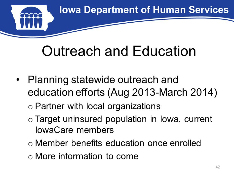 Outreach and Education Planning statewide outreach and education efforts (Aug 2013-March 2014) o Partner with local organizations o Target uninsured p