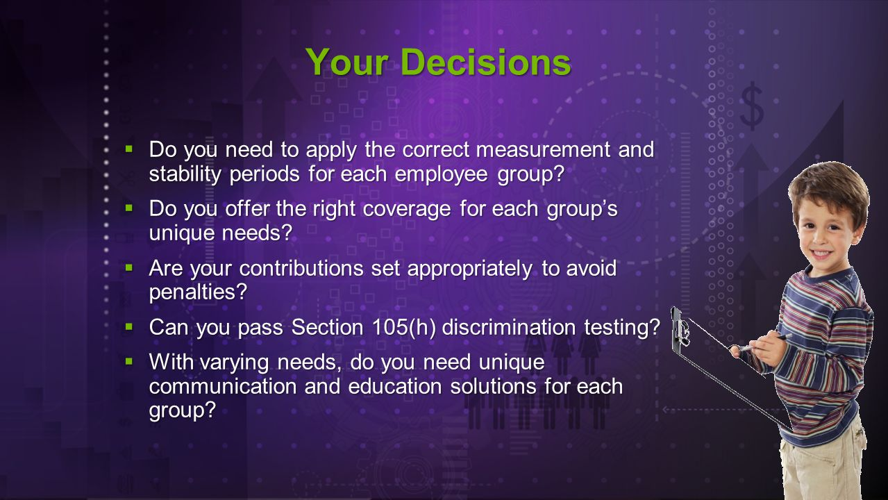  Do you need to apply the correct measurement and stability periods for each employee group.
