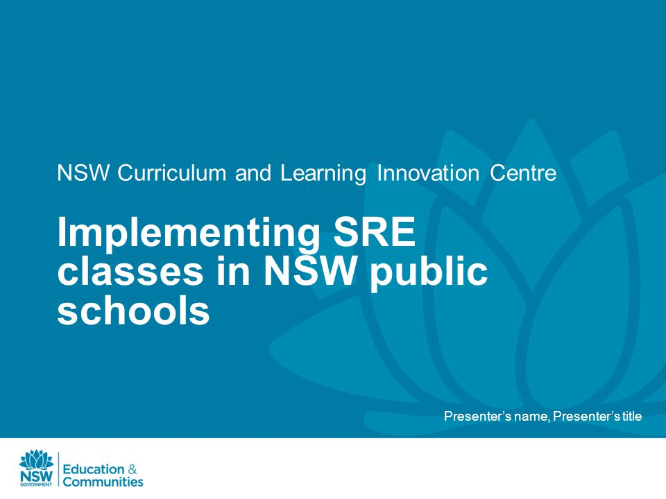 NSW Curriculum and Learning Innovation Centre Implementing SRE classes in NSW public schools Presenter's name, Presenter's title