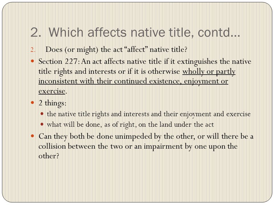 2. Which affects native title, contd… 2. Does (or might) the act affect native title.