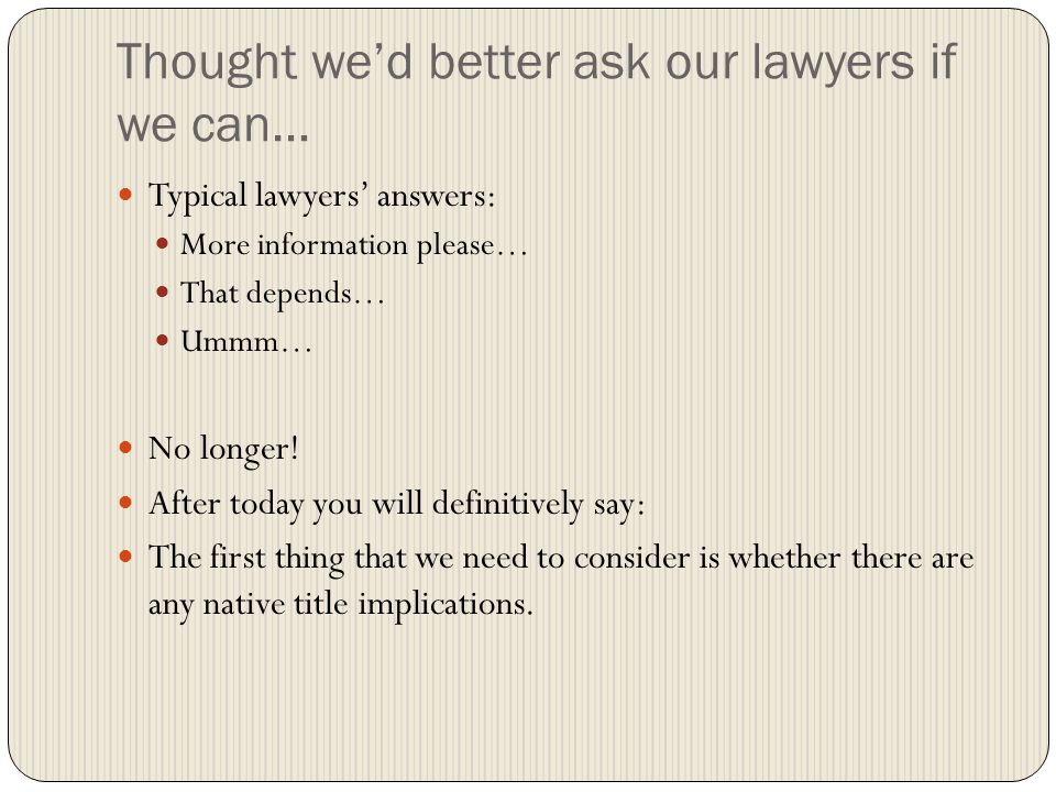Thought we'd better ask our lawyers if we can… Typical lawyers' answers: More information please… That depends… Ummm… No longer.