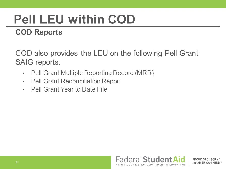 Pell LEU within COD COD Reports COD also provides the LEU on the following Pell Grant SAIG reports: Pell Grant Multiple Reporting Record (MRR) Pell Gr