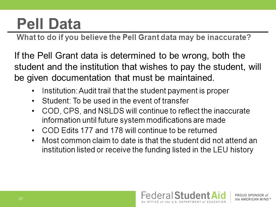 27 If the Pell Grant data is determined to be wrong, both the student and the institution that wishes to pay the student, will be given documentation