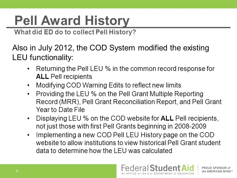 8 Also in July 2012, the COD System modified the existing LEU functionality: Returning the Pell LEU % in the common record response for ALL Pell recip